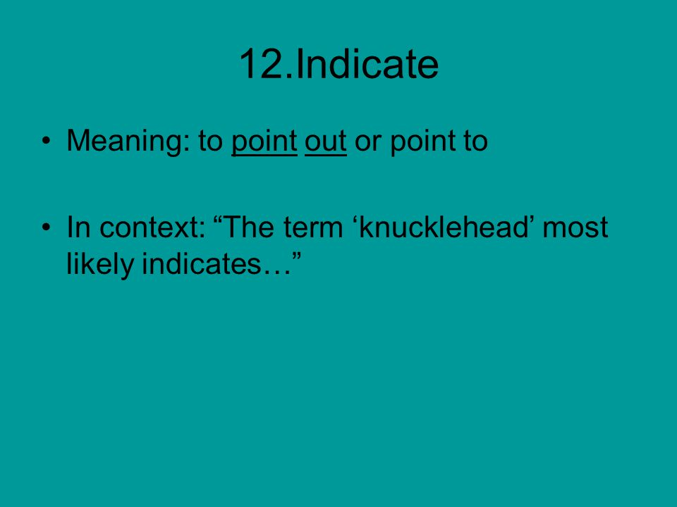 12.Indicate Meaning: to point out or point to In context: The term 'knucklehead' most likely indicates…
