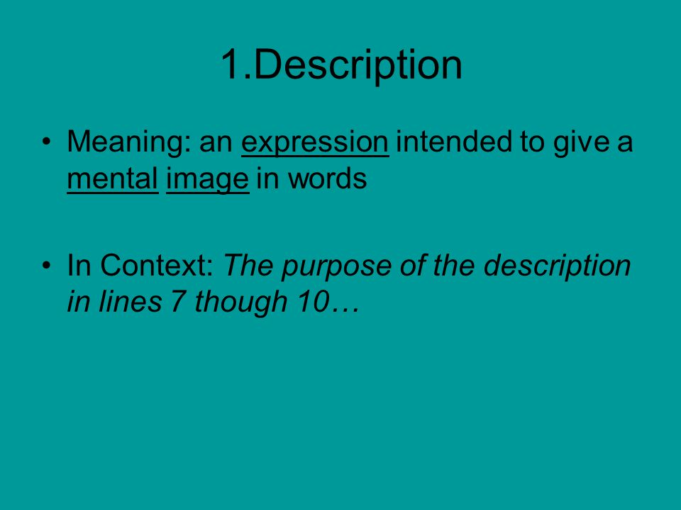 1.Description Meaning: an expression intended to give a mental image in words In Context: The purpose of the description in lines 7 though 10…