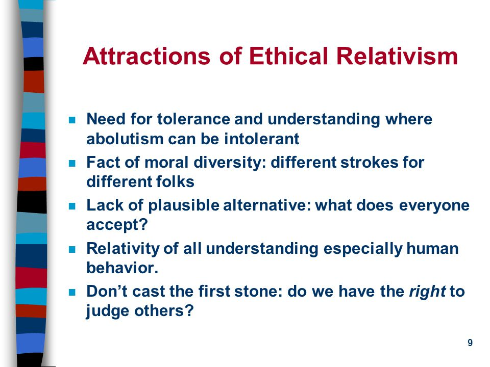 4/28/2015 ©Lawrence M. Hinman http://ethics.acusd.edu/values/ 8 What is relative.