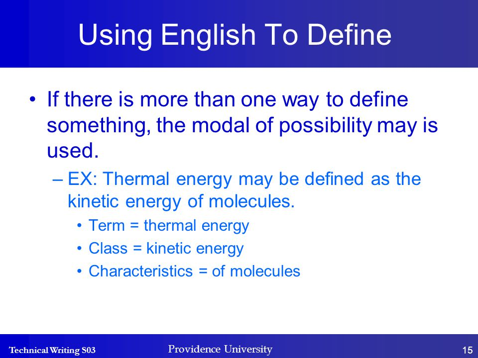 Technical Writing S03 Providence University 15 Using English To Define If there is more than one way to define something, the modal of possibility may is used.