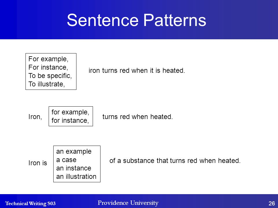 Technical Writing S03 Providence University 26 Sentence Patterns For example, For instance, To be specific, To illustrate, iron turns red when it is heated.