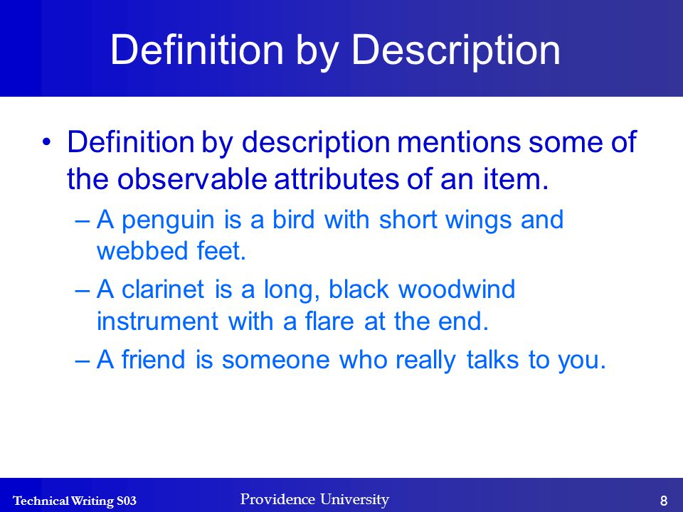 Technical Writing S03 Providence University 8 Definition by Description Definition by description mentions some of the observable attributes of an item.