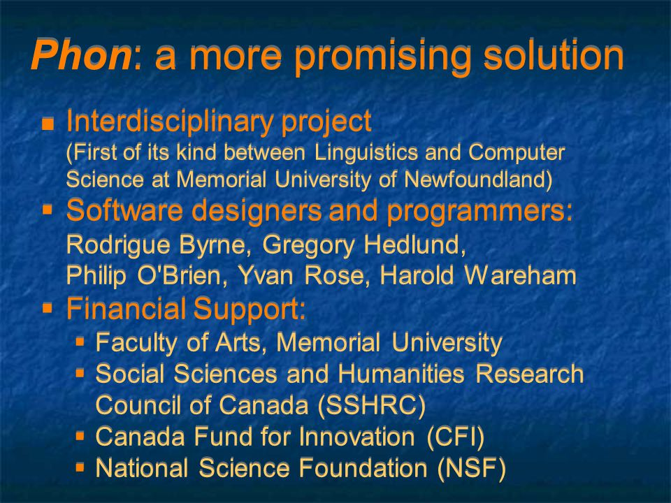 Phon: a more promising solution Interdisciplinary project (First of its kind between Linguistics and Computer Science at Memorial University of Newfou