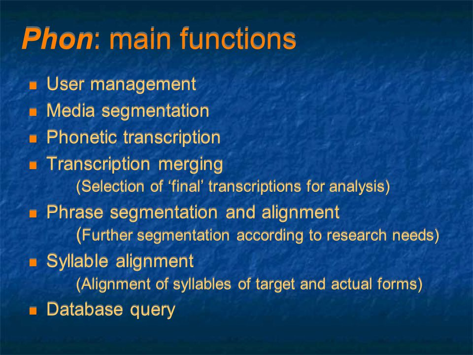 Phon: main functions User management Media segmentation Phonetic transcription Transcription merging (Selection of 'final' transcriptions for analysis