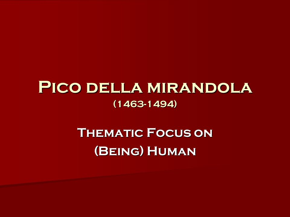 Pico della mirandola (1463-1494) Thematic Focus on (Being) Human