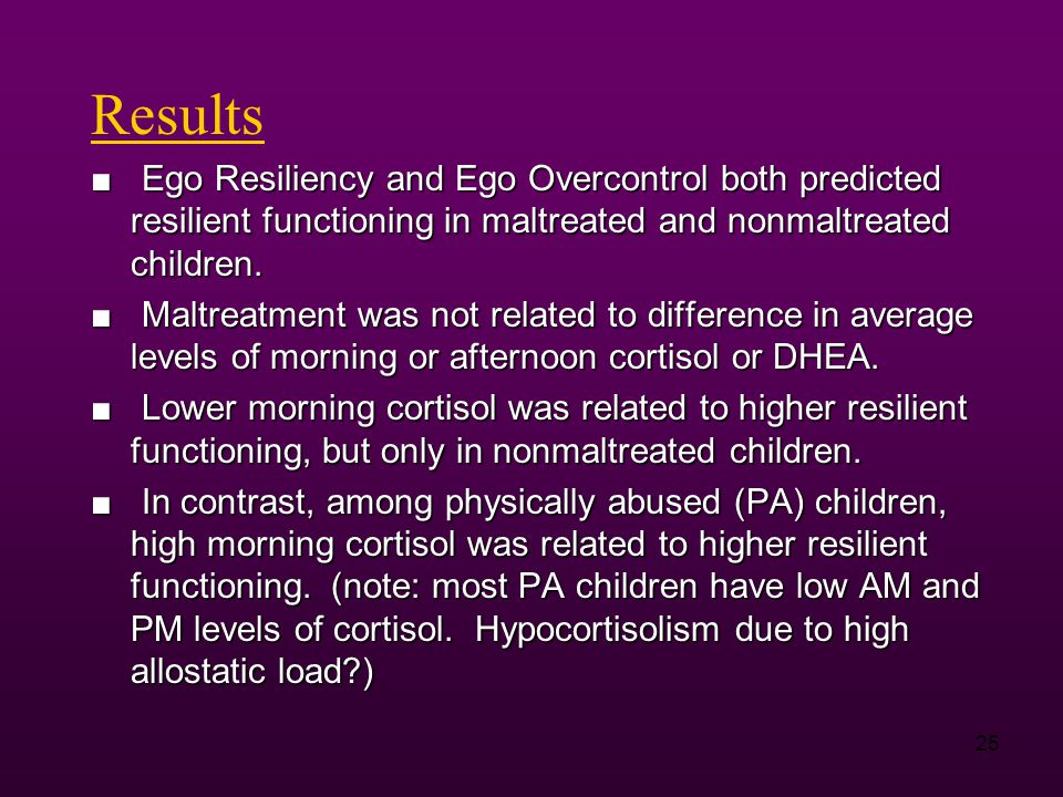 25 Results ■ Ego Resiliency and Ego Overcontrol both predicted resilient functioning in maltreated and nonmaltreated children.