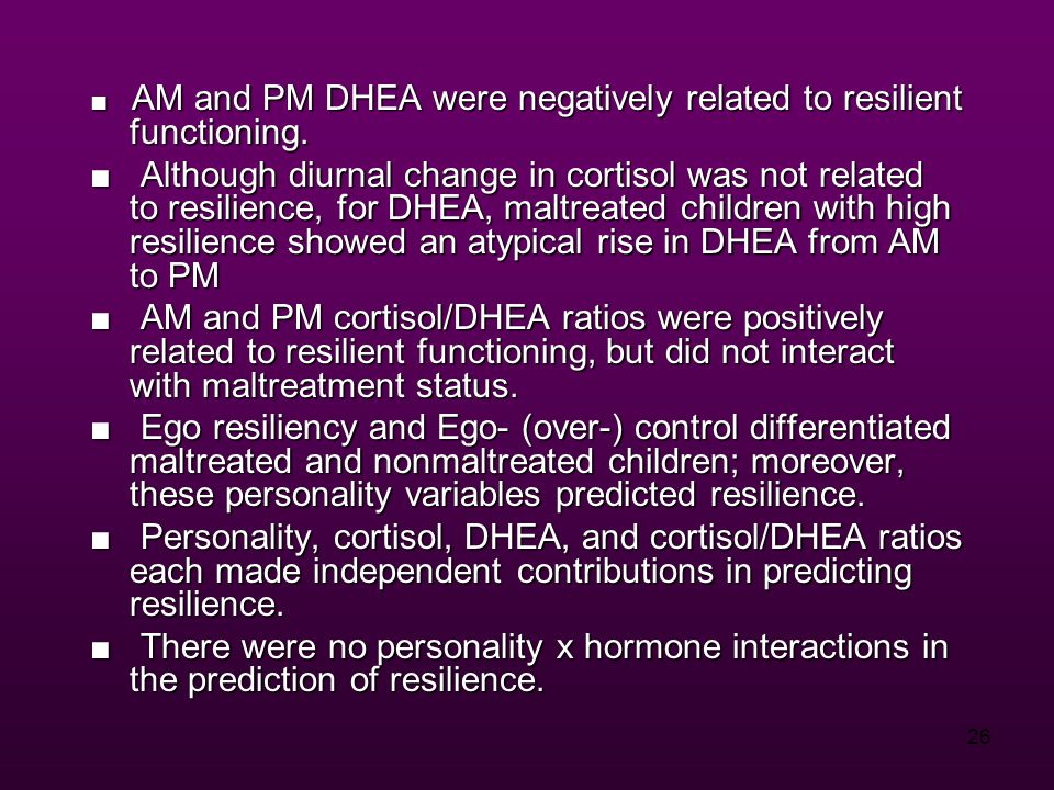 26 ■ AM and PM DHEA were negatively related to resilient functioning.