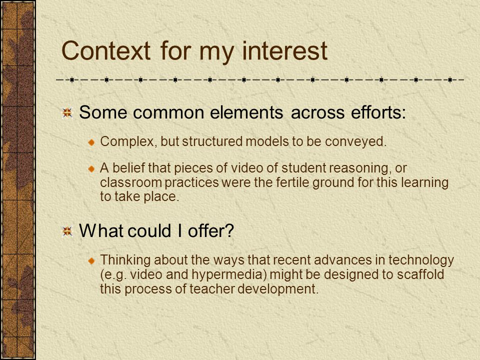 Context for my interest Some common elements across efforts: Complex, but structured models to be conveyed.