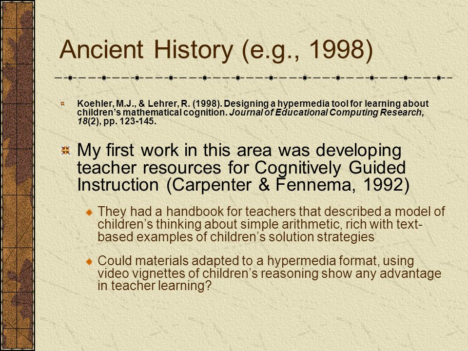 Ancient History (e.g., 1998) ANSWER: Yes The study used pre-service teachers studying with the text-only materials and hypermedia, video-rich materials.