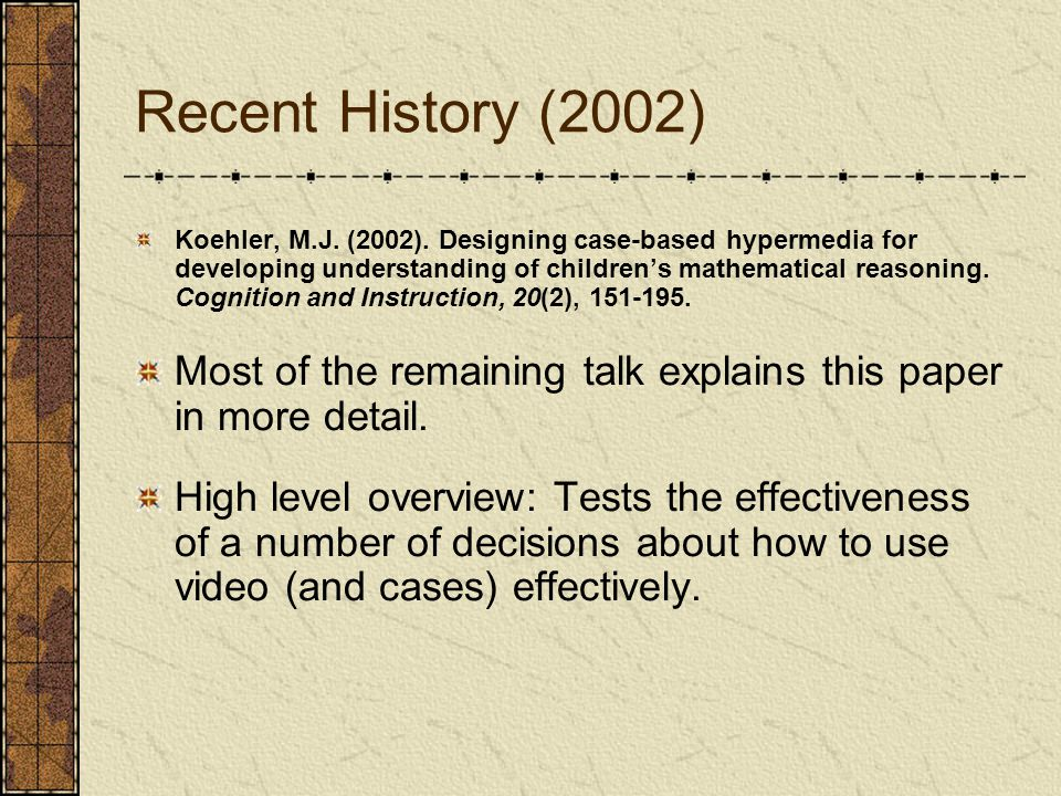 Two types of cases Narrative The other type of case emphasizes narrative structure Cognitive reasons in general - Narrative structure facilitates remembering and structures knowledge organization (Mandler, 1984) Teacher learning reasons Has the same footage as the examples do, but shows how they are structured over time.