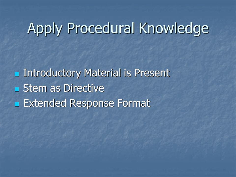 Apply Procedural Knowledge Introductory Material is Present Introductory Material is Present Stem as Directive Stem as Directive Extended Response For