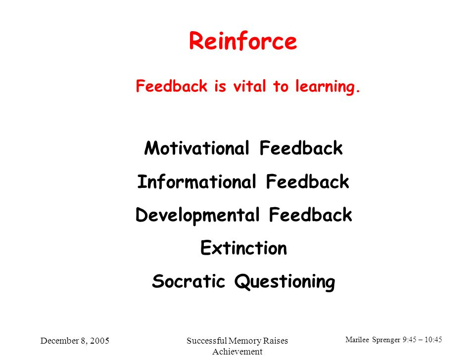 Marilee Sprenger 9:45 – 10:45 December 8, 2005Successful Memory Raises Achievement Reinforce Feedback is vital to learning.