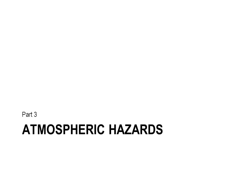 ATMOSPHERIC HAZARDS Part 3