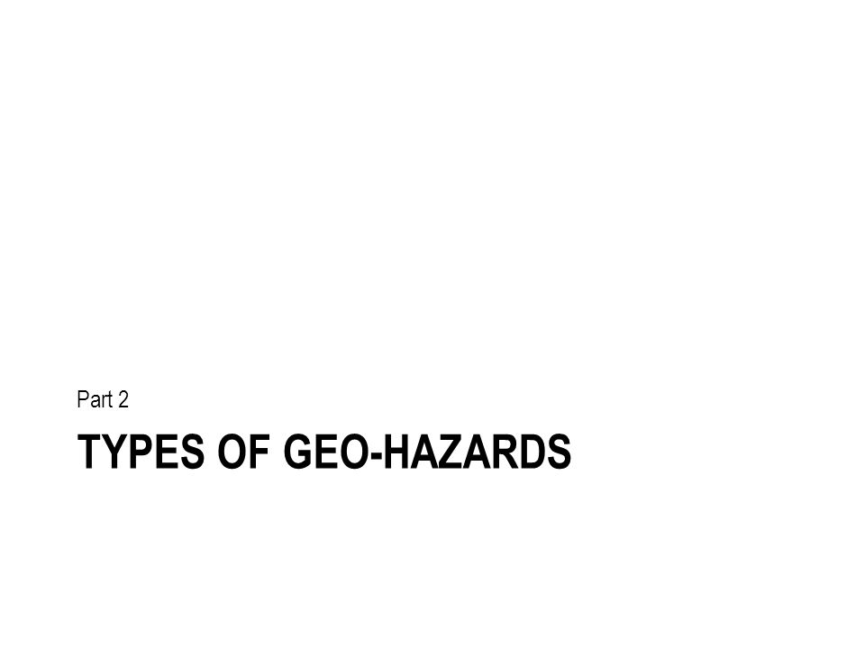TYPES OF GEO-HAZARDS Part 2