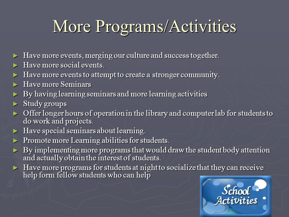 More Programs/Activities ► Have more events, merging our culture and success together.