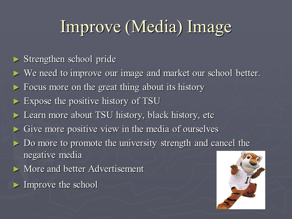 Improve (Media) Image ► Strengthen school pride ► We need to improve our image and market our school better.