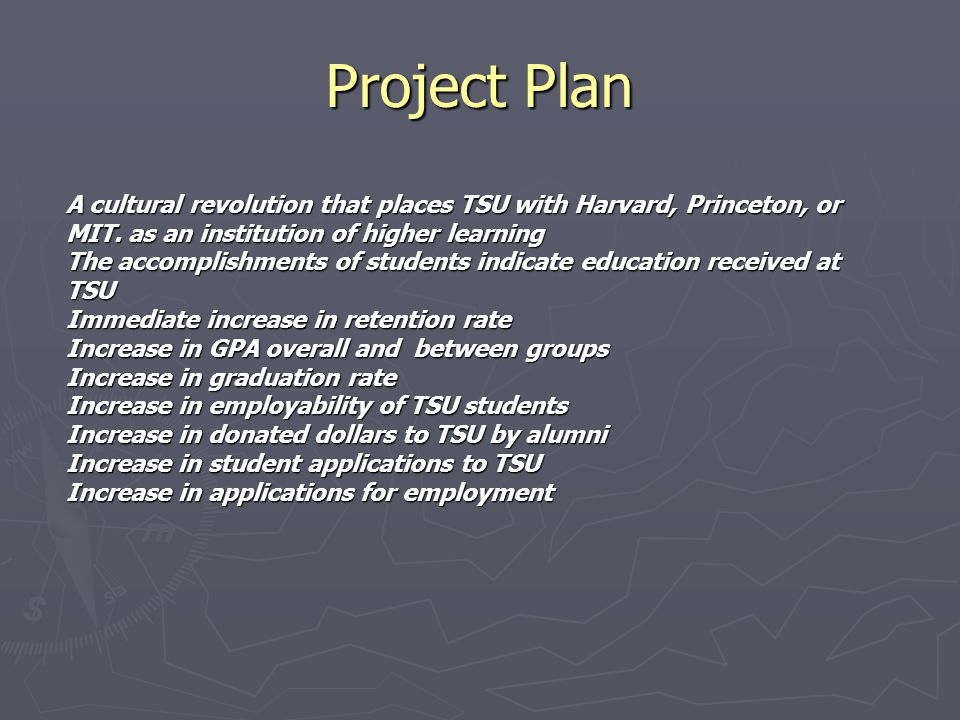Project Plan A cultural revolution that places TSU with Harvard, Princeton, or MIT.