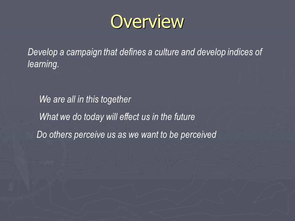 Overview Overview Develop a campaign that defines a culture and develop indices of learning.