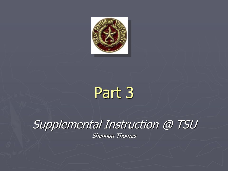 Part 3 Supplemental Instruction @ TSU Shannon Thomas