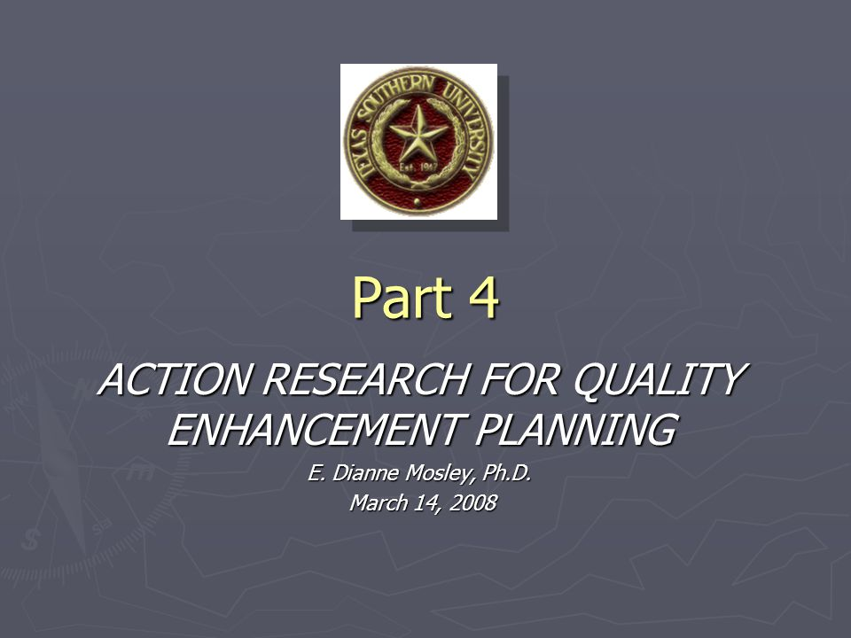 Part 4 ACTION RESEARCH FOR QUALITY ENHANCEMENT PLANNING E.