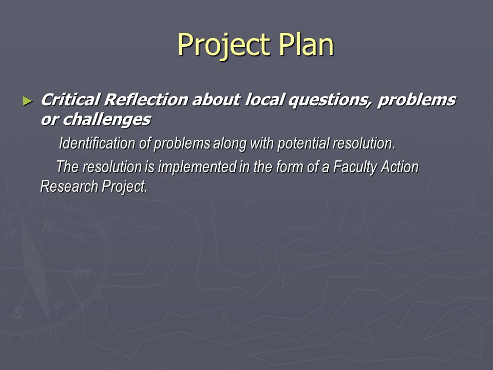 Project Plan Project Plan ► Critical Reflection about local questions, problems or challenges Identification of problems along with potential resolution.
