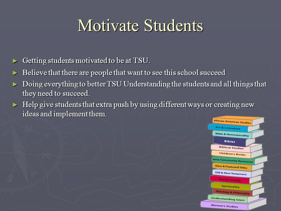 Motivate Students ► Getting students motivated to be at TSU.