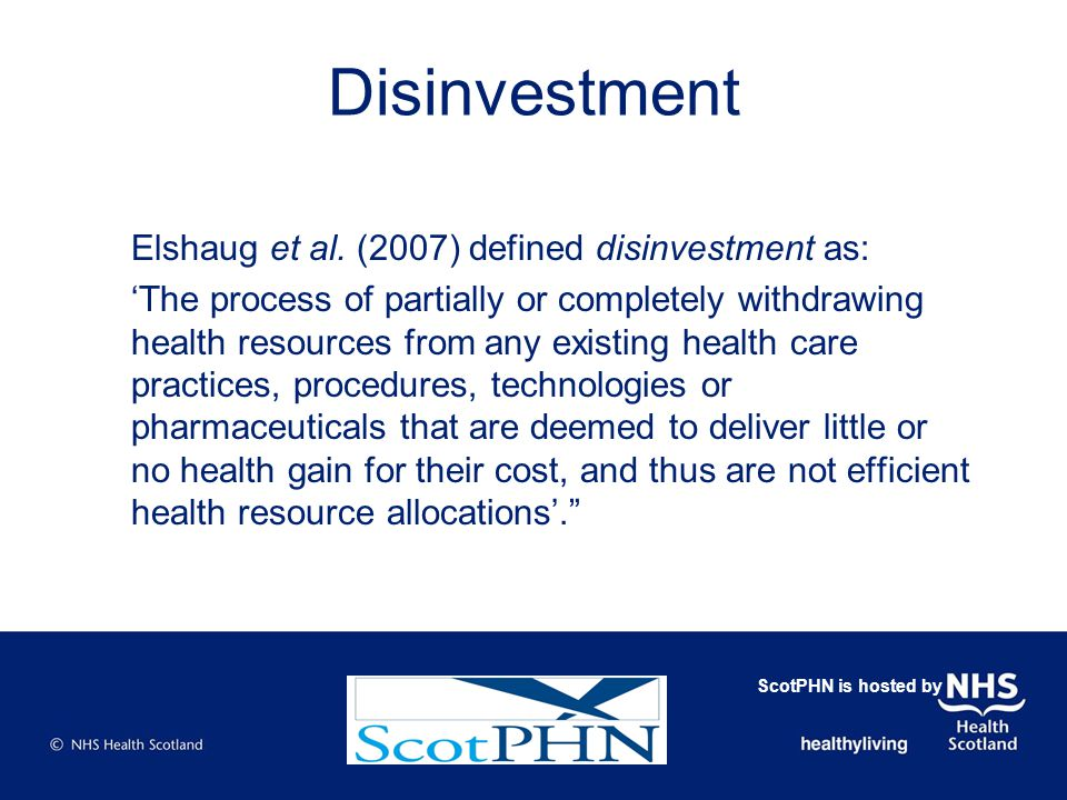 Disinvestment strand - Objectives To update previous work from 2007 To understand and promote public health contribution to disinvestment To understand and promote contribution to wider national planning agenda ScotPHN is hosted by
