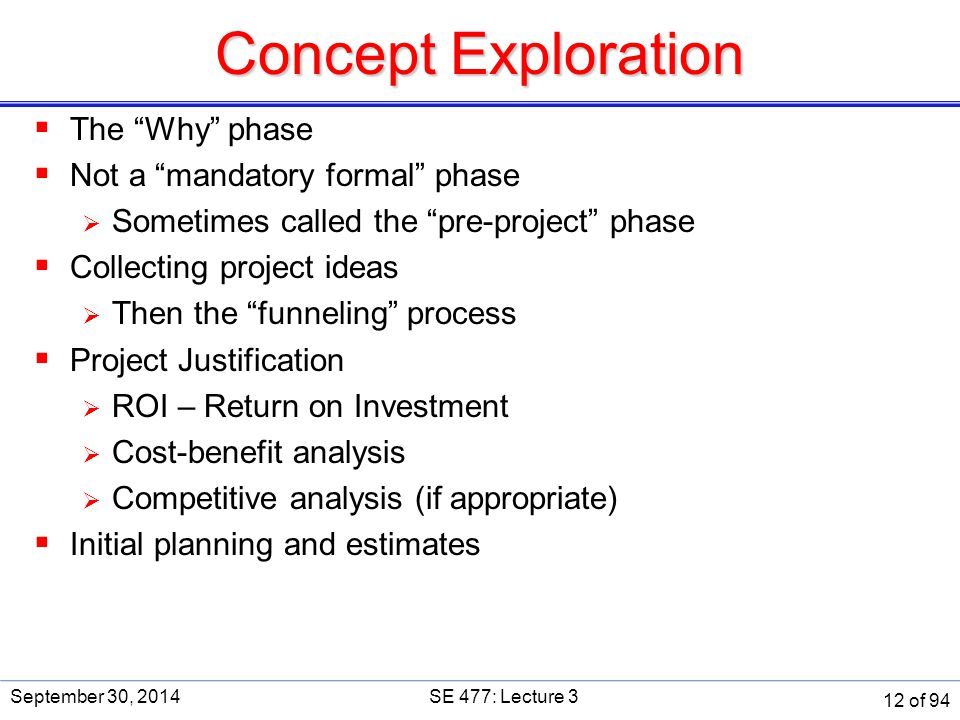 """Concept Exploration  The """"Why"""" phase  Not a """"mandatory formal"""" phase  Sometimes called the """"pre-project"""" phase  Collecting project ideas  Then th"""