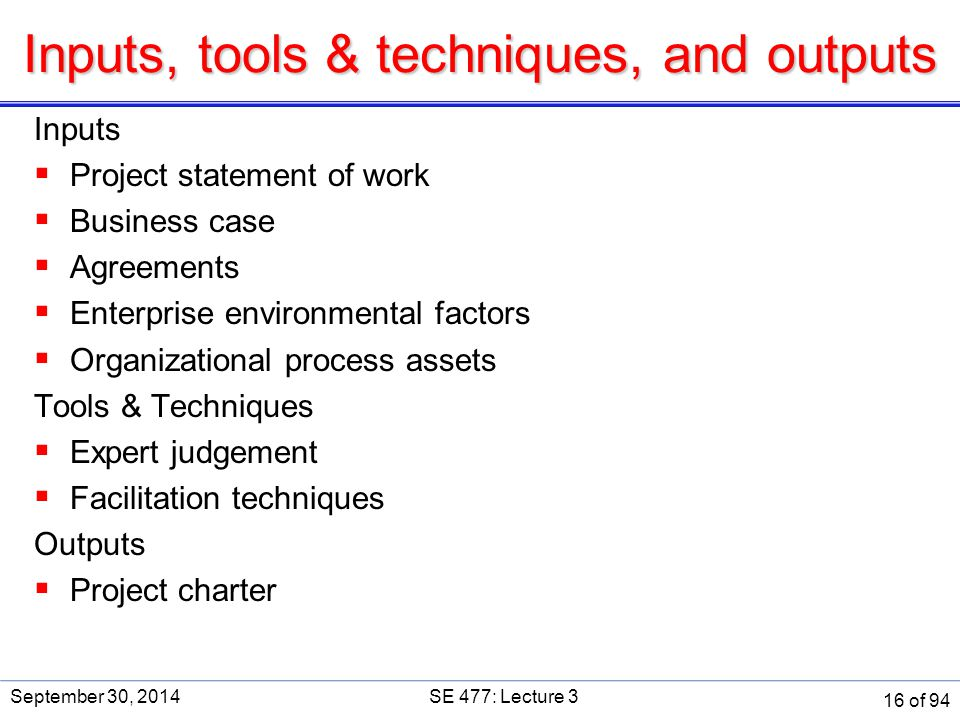 Inputs, tools & techniques, and outputs Inputs  Project statement of work  Business case  Agreements  Enterprise environmental factors  Organizat