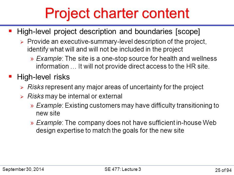 Project charter content  High-level project description and boundaries [scope]  Provide an executive-summary-level description of the project, ident