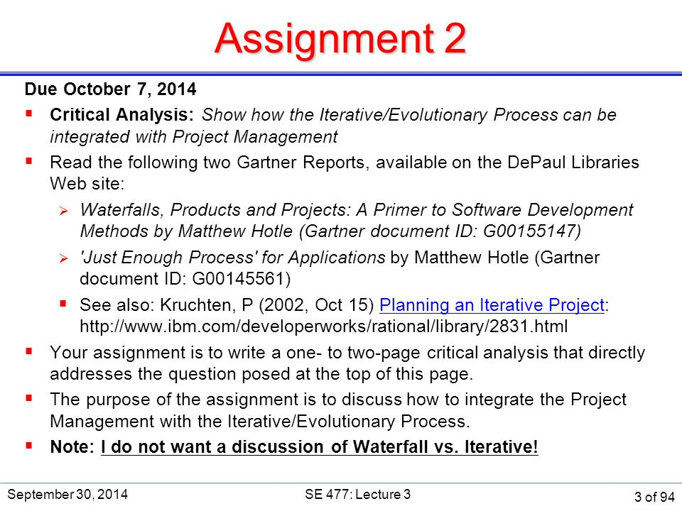 Assignment 2 Due October 7, 2014  Critical Analysis: Show how the Iterative/Evolutionary Process can be integrated with Project Management  Read the