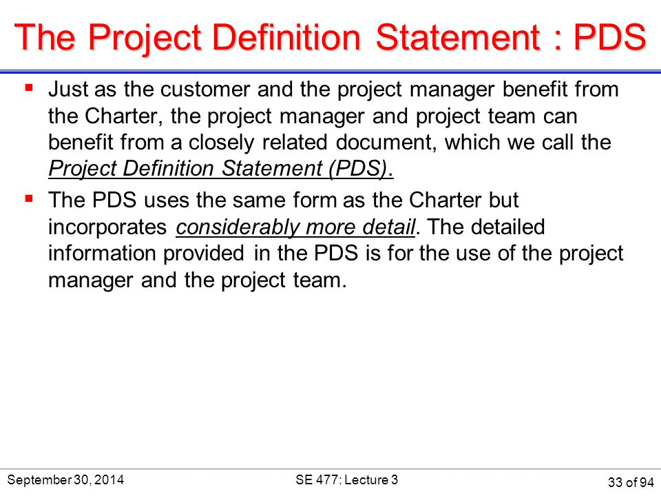 The Project Definition Statement : PDS  Just as the customer and the project manager benefit from the Charter, the project manager and project team c