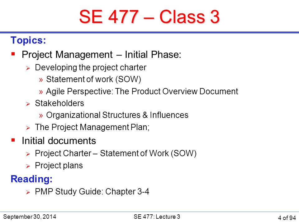 Planning  Preliminary planning starts on day one  Even in the pre-project phase  Should not be conducted in secret  Need buy-in and approval  Very important step  Both from above and below September 30, 2014SE 477: Lecture 3 65 of 94
