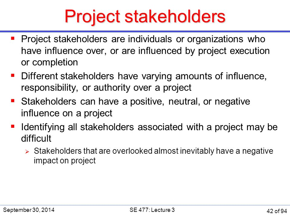 Project stakeholders  Project stakeholders are individuals or organizations who have influence over, or are influenced by project execution or completi