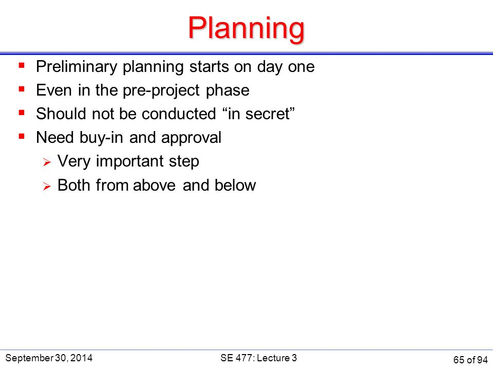 """Planning  Preliminary planning starts on day one  Even in the pre-project phase  Should not be conducted """"in secret""""  Need buy-in and approval  V"""