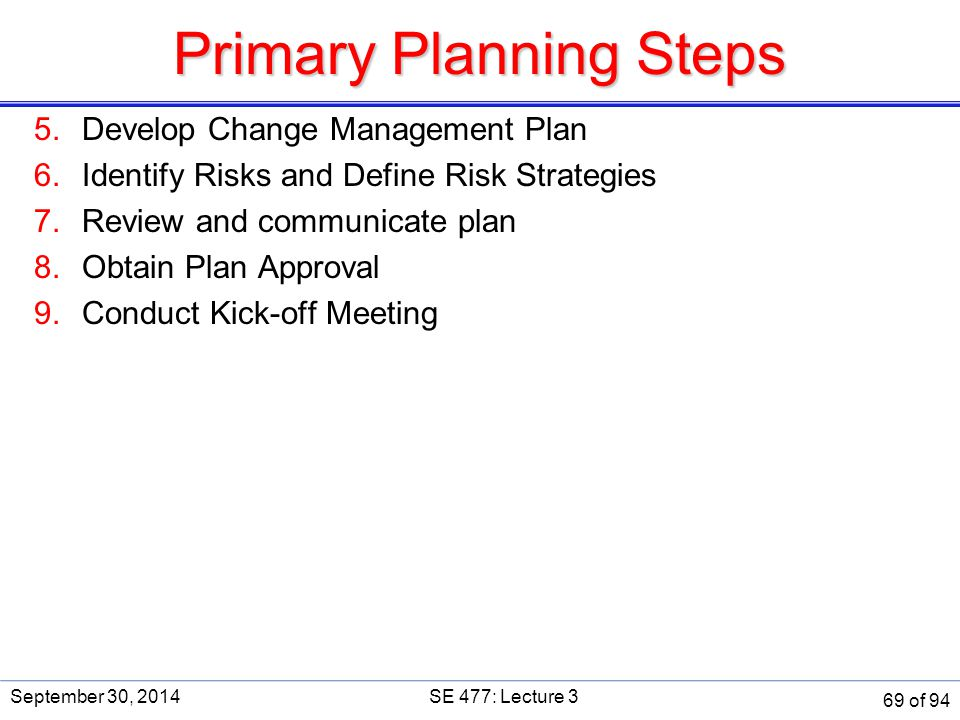 Primary Planning Steps 5.Develop Change Management Plan 6.Identify Risks and Define Risk Strategies 7.Review and communicate plan 8.Obtain Plan Approv
