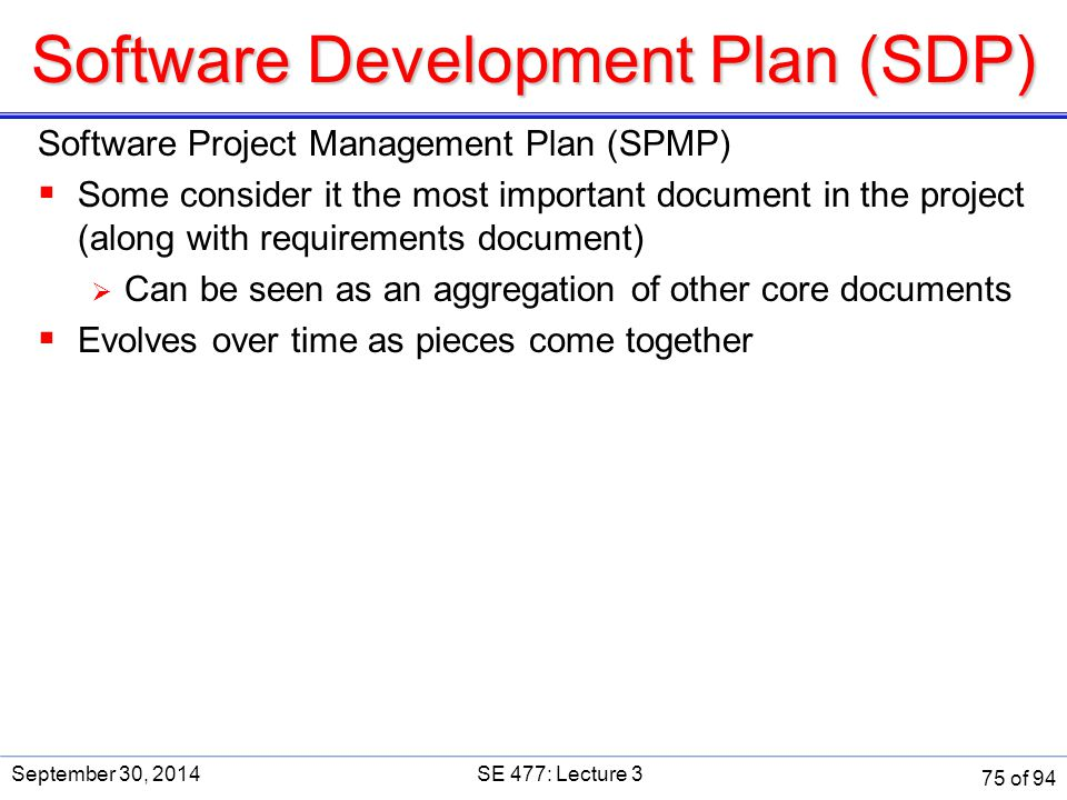 Software Development Plan (SDP) Software Project Management Plan (SPMP)  Some consider it the most important document in the project (along with requ