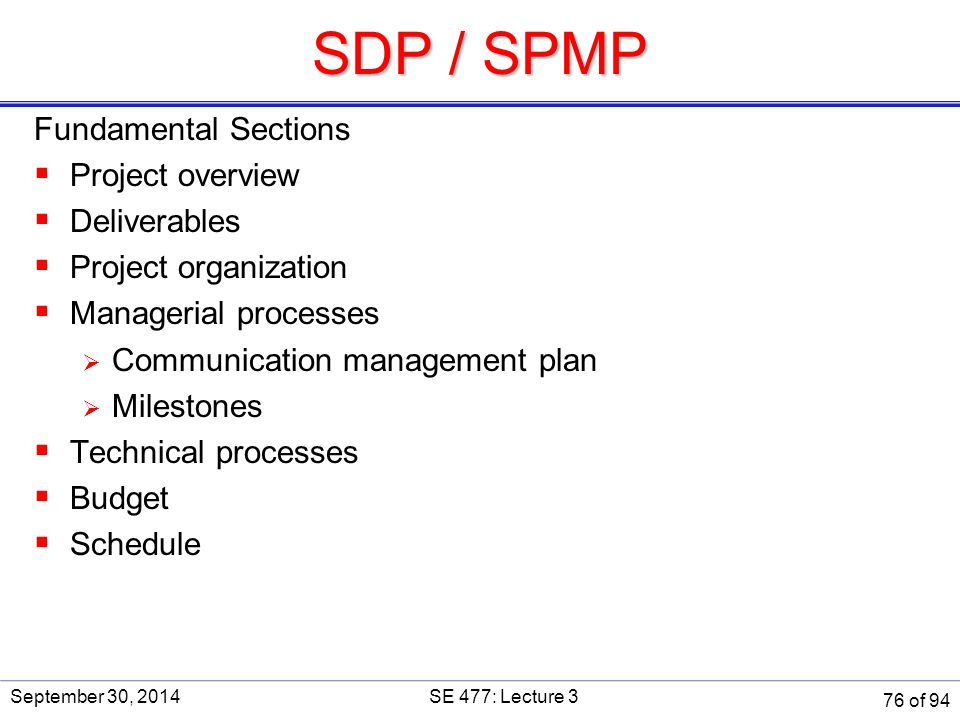 SDP / SPMP Fundamental Sections  Project overview  Deliverables  Project organization  Managerial processes  Communication management plan  Mile