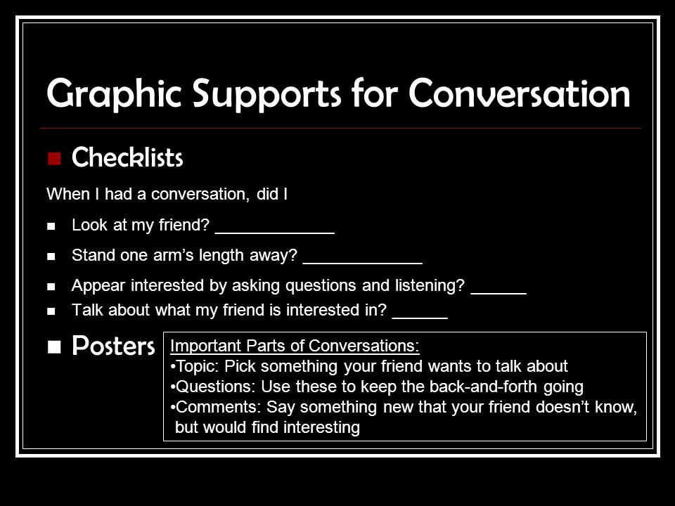 Graphic Supports for Conversation Checklists When I had a conversation, did I Look at my friend? _____________ Stand one arm's length away? __________