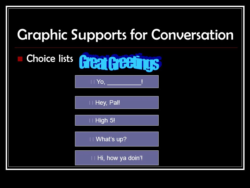 Graphic Supports for Conversation Choice lists  Yo, __________.