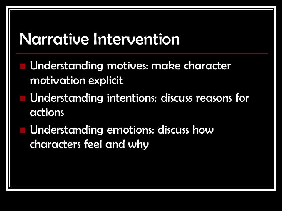 Narrative Intervention Understanding motives: make character motivation explicit Understanding intentions: discuss reasons for actions Understanding e