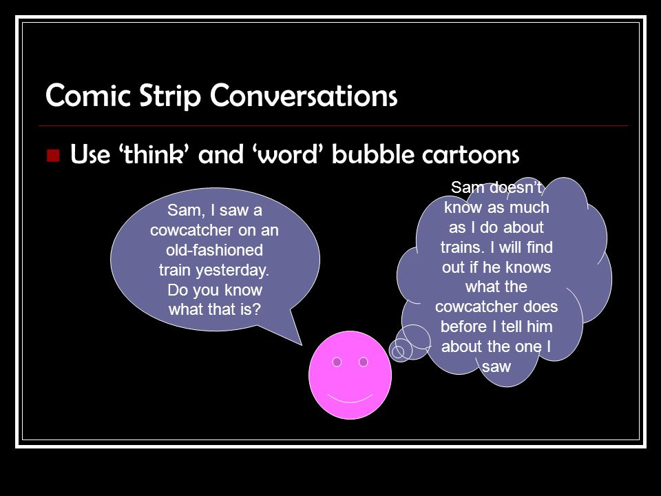 Comic Strip Conversations Use 'think' and 'word' bubble cartoons Sam, I saw a cowcatcher on an old-fashioned train yesterday.