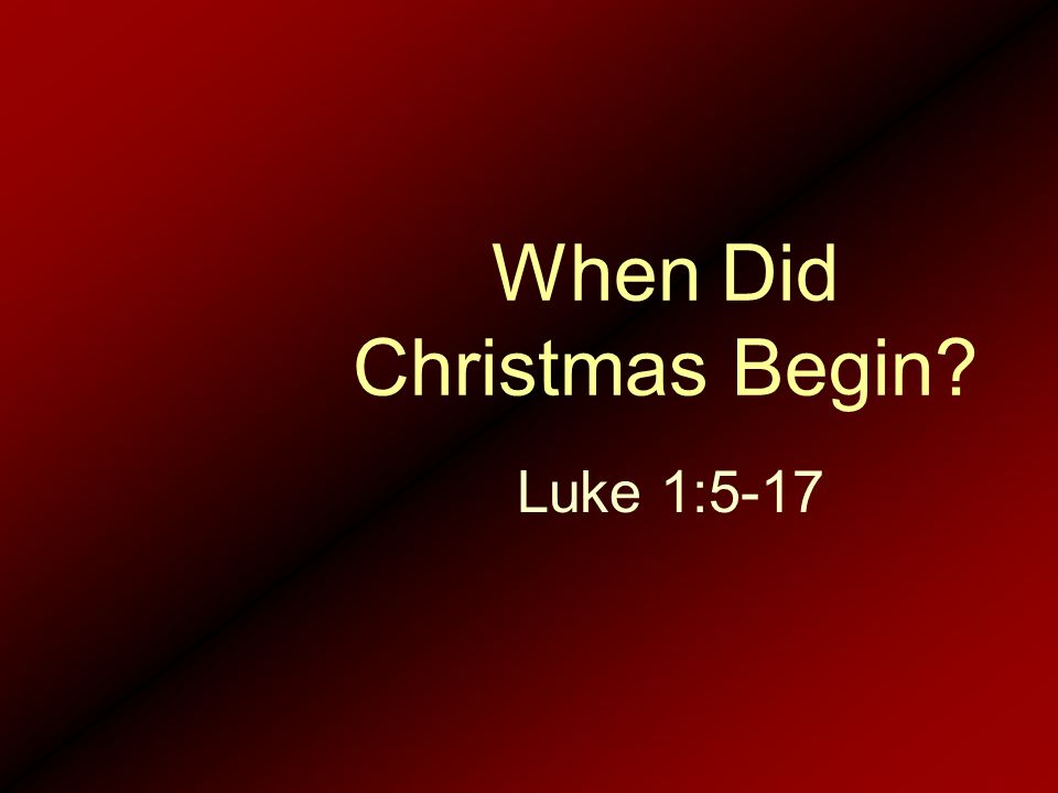 When Did Christmas Begin? Luke 1:5-17