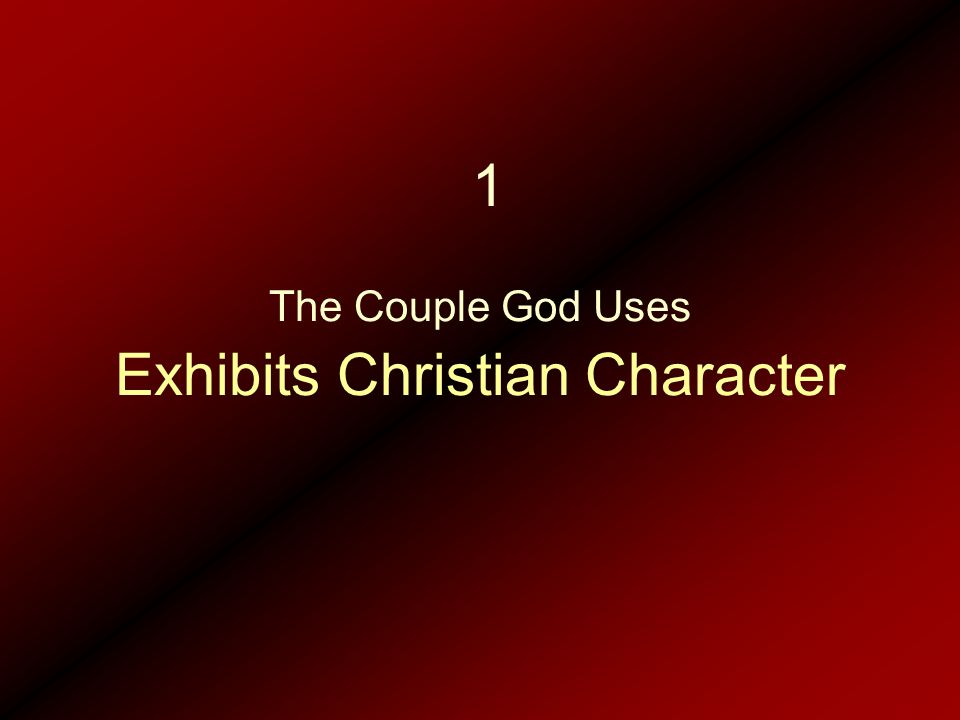 Exhibits Christian Character The Couple God Uses 1