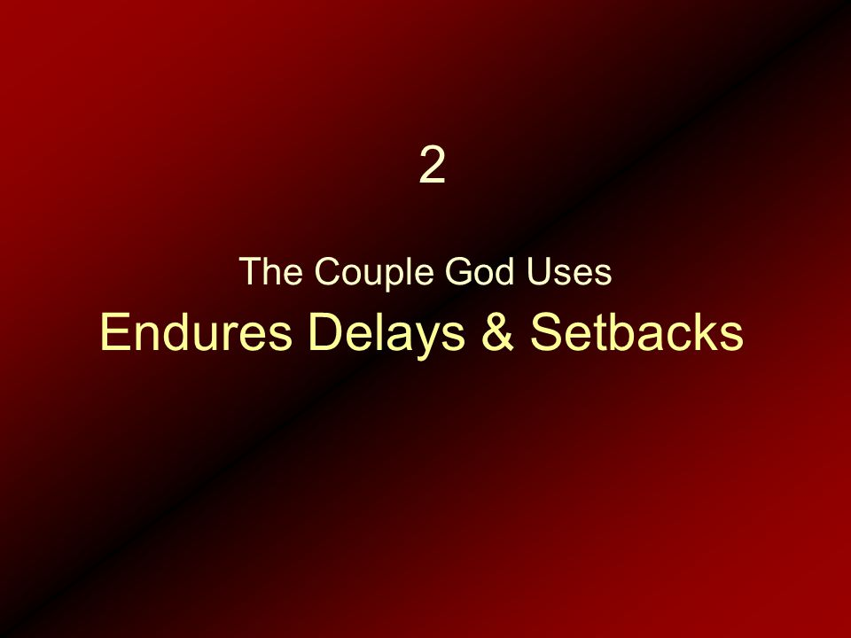 Endures Delays & Setbacks The Couple God Uses 2