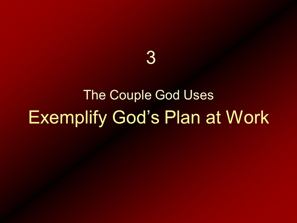 Exemplify God's Plan at Work The Couple God Uses 3