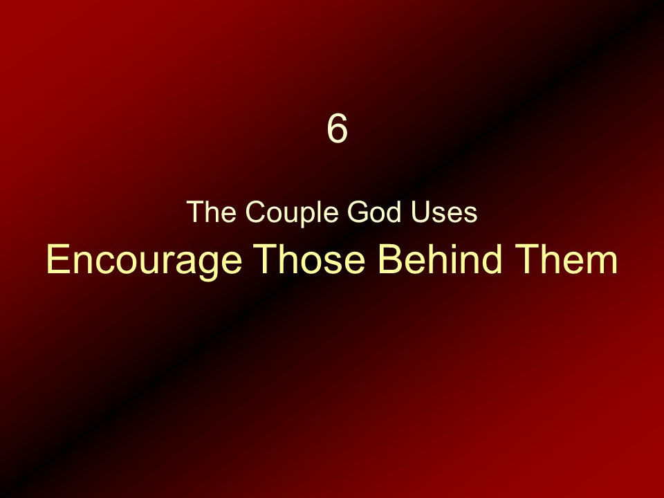 Encourage Those Behind Them The Couple God Uses 6