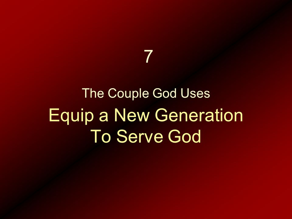 Equip a New Generation To Serve God The Couple God Uses 7