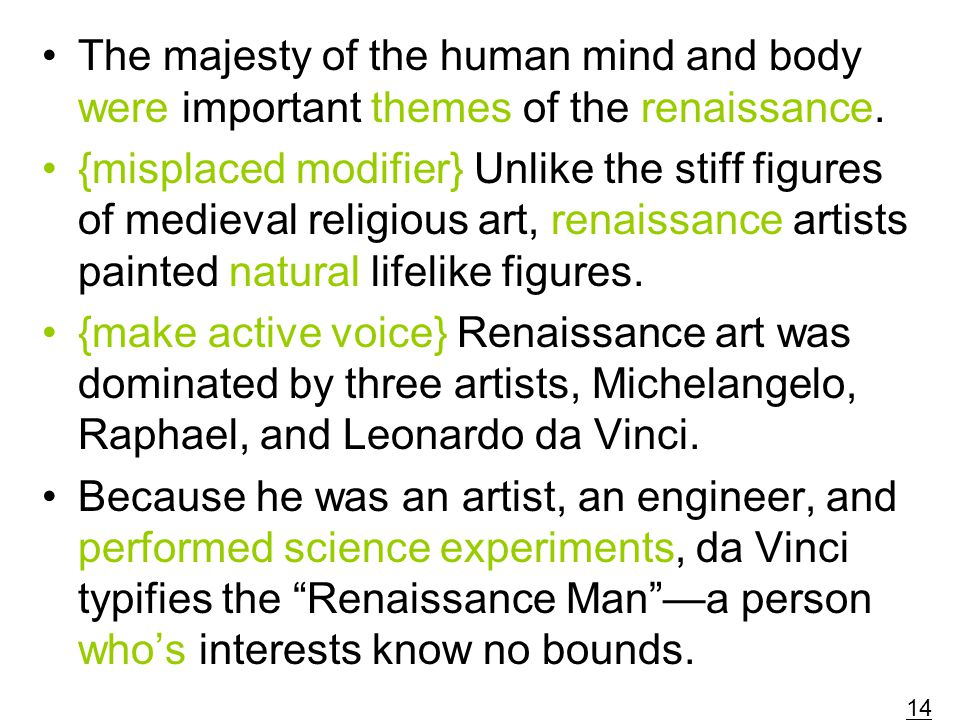 The majesty of the human mind and body were important themes of the renaissance. {misplaced modifier} Unlike the stiff figures of medieval religious a