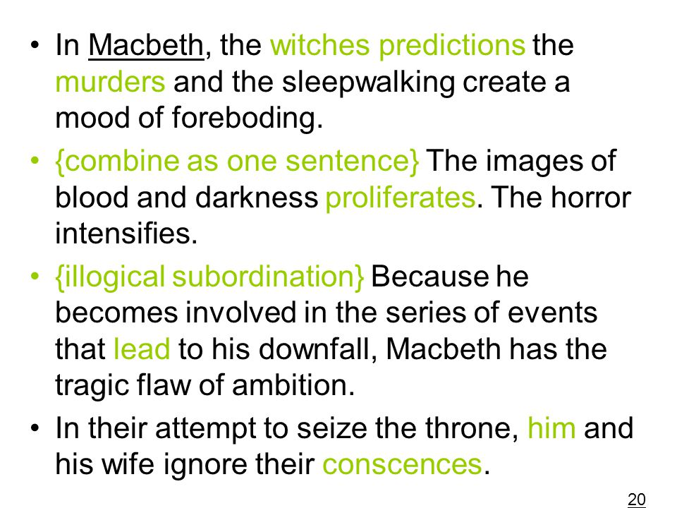 In Macbeth, the witches predictions the murders and the sleepwalking create a mood of foreboding. {combine as one sentence} The images of blood and da